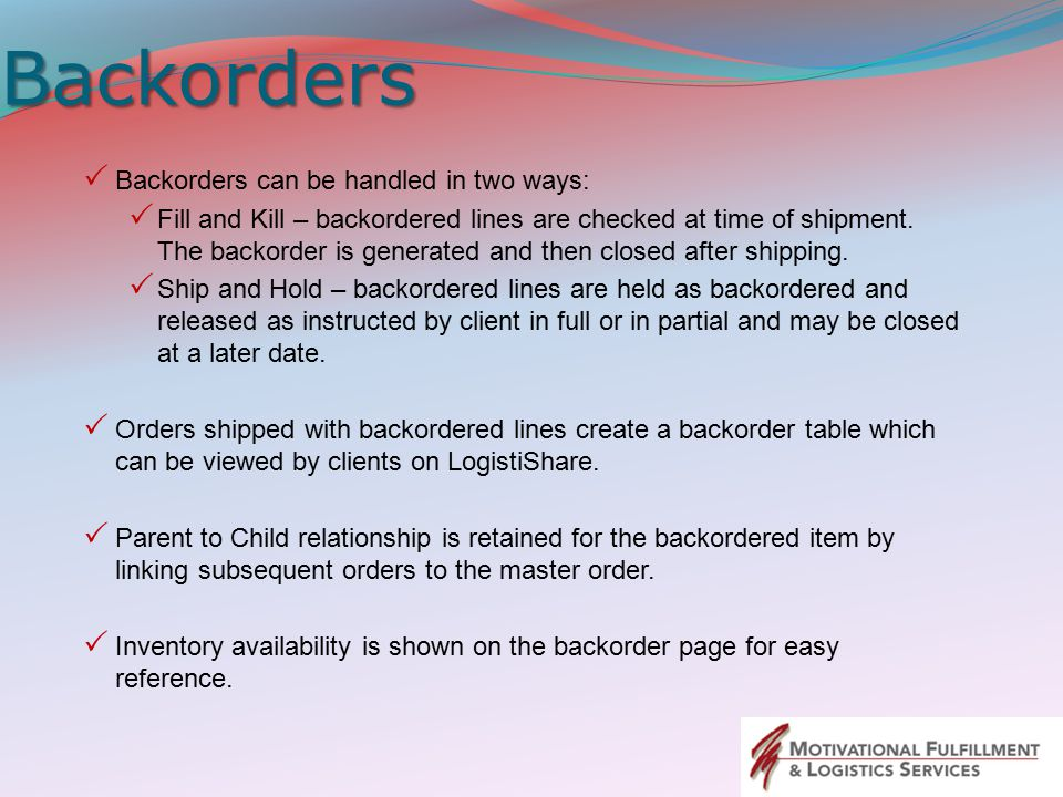 Backorders  Backorders can be handled in two ways:  Fill and Kill – backordered lines are checked at time of shipment.