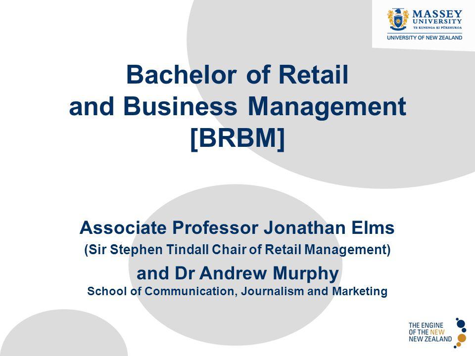 Bachelor of Retail and Business Management [BRBM] Associate Professor Jonathan Elms (Sir Stephen Tindall Chair of Retail Management) and Dr Andrew Mur