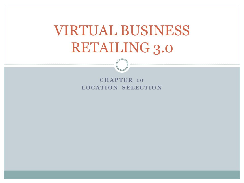 CHAPTER 10 LOCATION SELECTION VIRTUAL BUSINESS RETAILING 3.0
