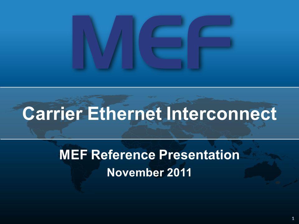 1 1 MEF Reference Presentation November 2011 Carrier Ethernet Interconnect