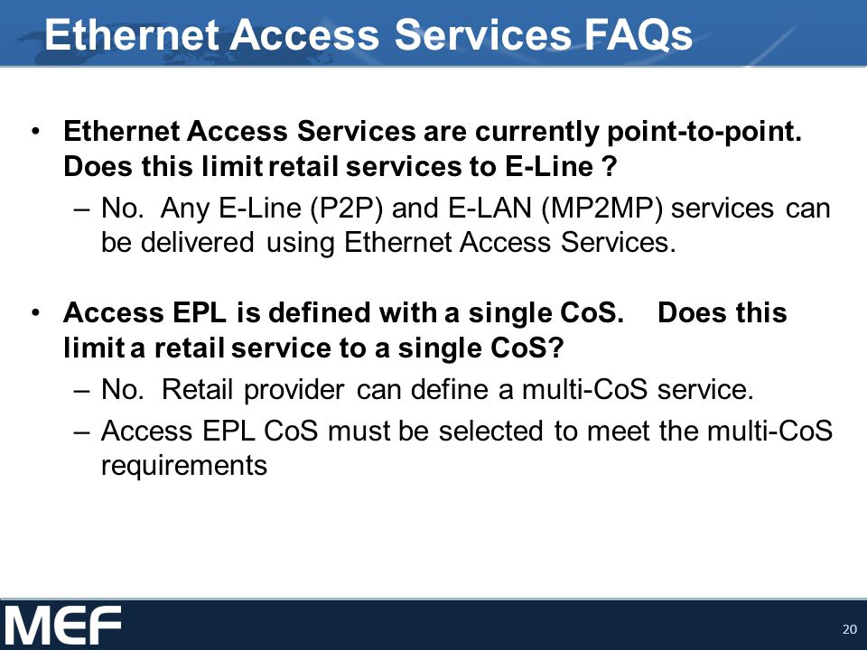 20 Ethernet Access Services FAQs Ethernet Access Services are currently point-to-point.