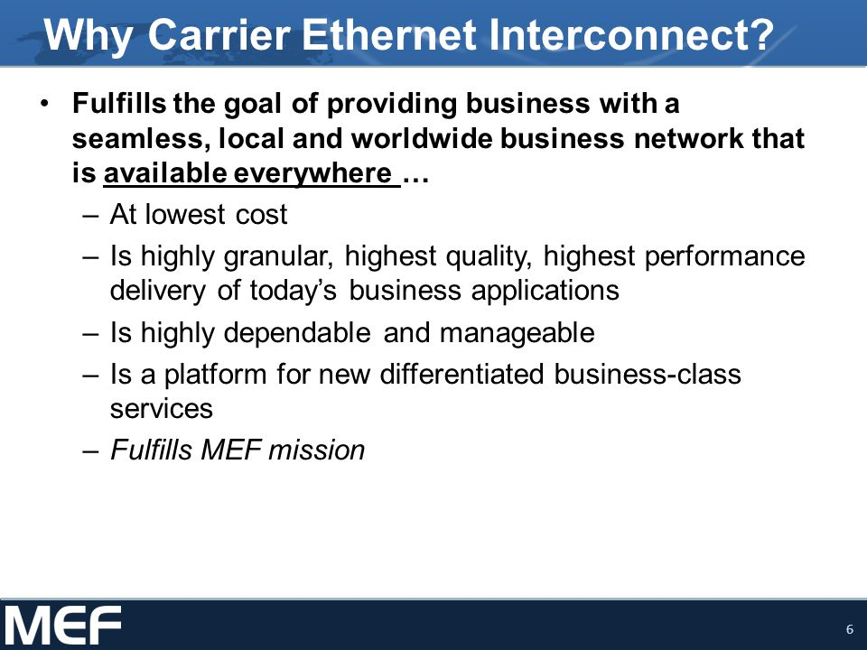 6 Why Carrier Ethernet Interconnect.