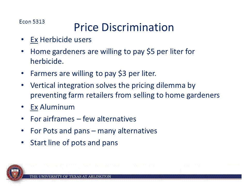 Price Discrimination Ex Herbicide users Home gardeners are willing to pay $5 per liter for herbicide.