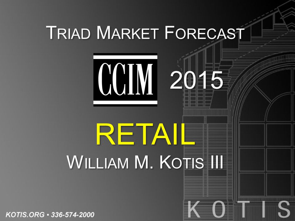 T RIAD M ARKET F ORECAST 2015 RETAIL W ILLIAM M. K OTIS III