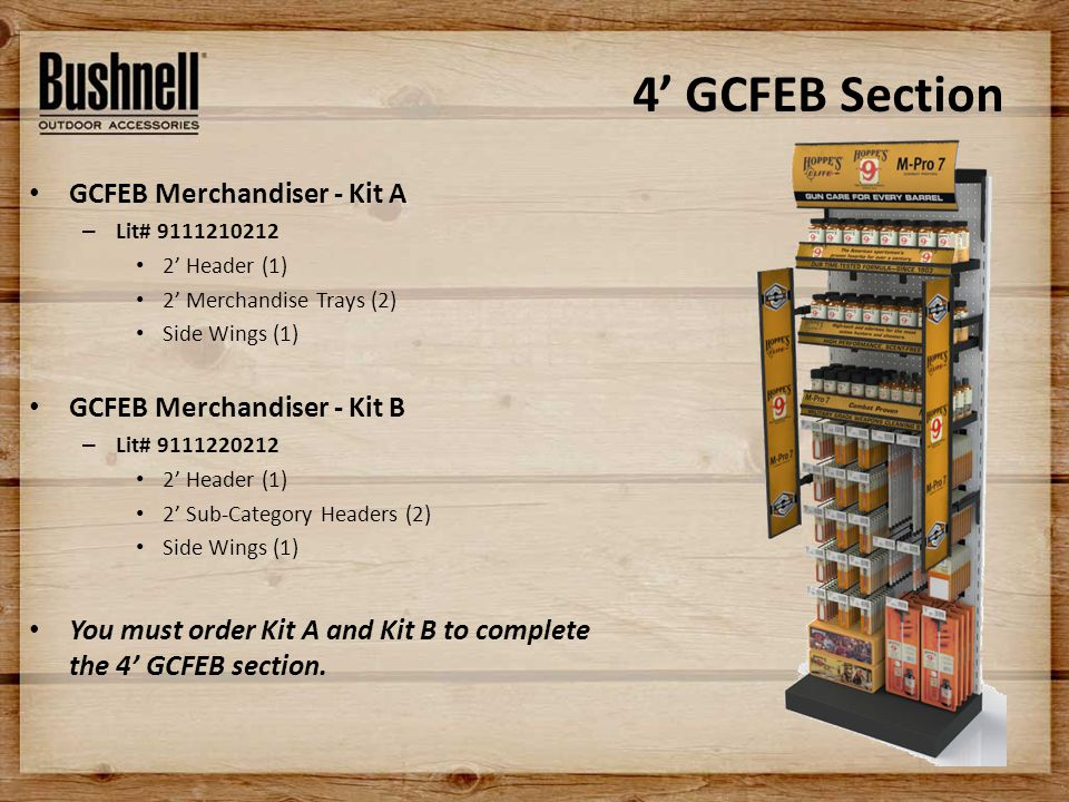 4' GCFEB Section GCFEB Merchandiser - Kit A – Lit# 9111210212 2' Header (1) 2' Merchandise Trays (2) Side Wings (1) GCFEB Merchandiser - Kit B – Lit# 9111220212 2' Header (1) 2' Sub-Category Headers (2) Side Wings (1) You must order Kit A and Kit B to complete the 4' GCFEB section.