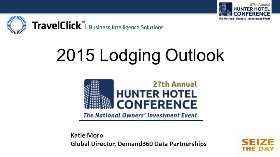 2015 Lodging Outlook Katie Moro Global Director, Demand360 Data Partnerships