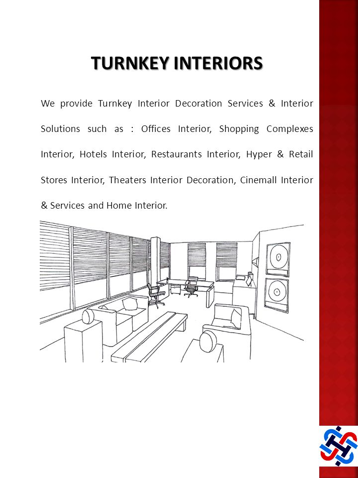 TURNKEY INTERIORS We provide Turnkey Interior Decoration Services & Interior Solutions such as : Offices Interior, Shopping Complexes Interior, Hotels