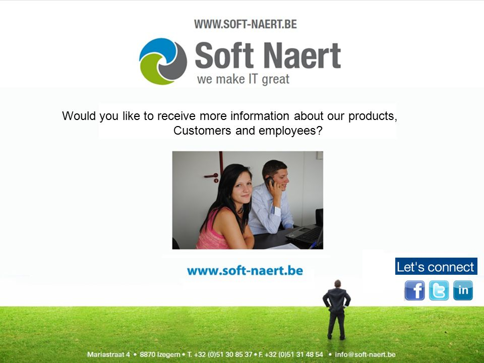 Would you like to receive more information about our products, Customers and employees