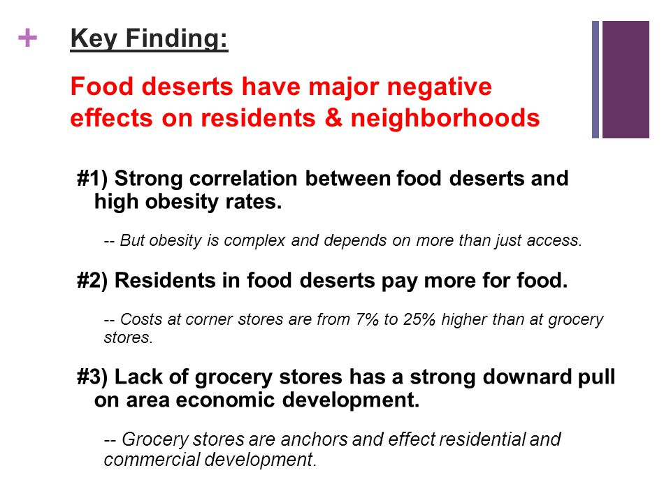+ Key Finding: Food deserts have major negative effects on residents & neighborhoods #1) Strong correlation between food deserts and high obesity rates.