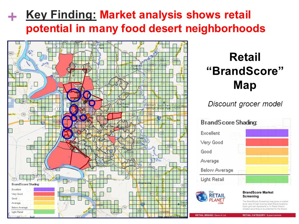 + Retail BrandScore Map Discount grocer model Key Finding: Market analysis shows retail potential in many food desert neighborhoods