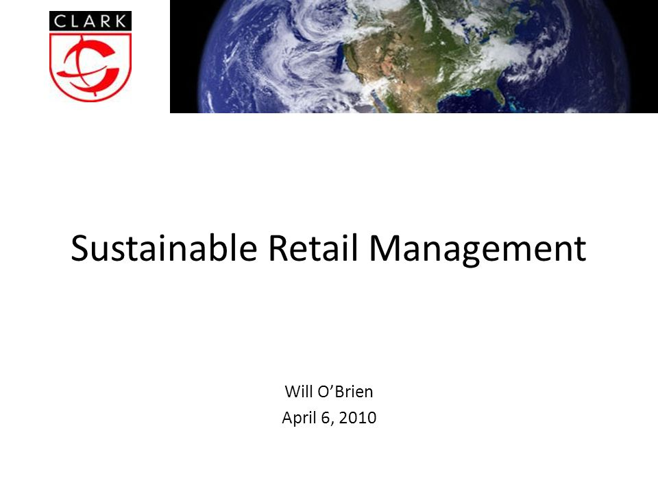 Sustainable Retail Management Will O'Brien April 6, 2010
