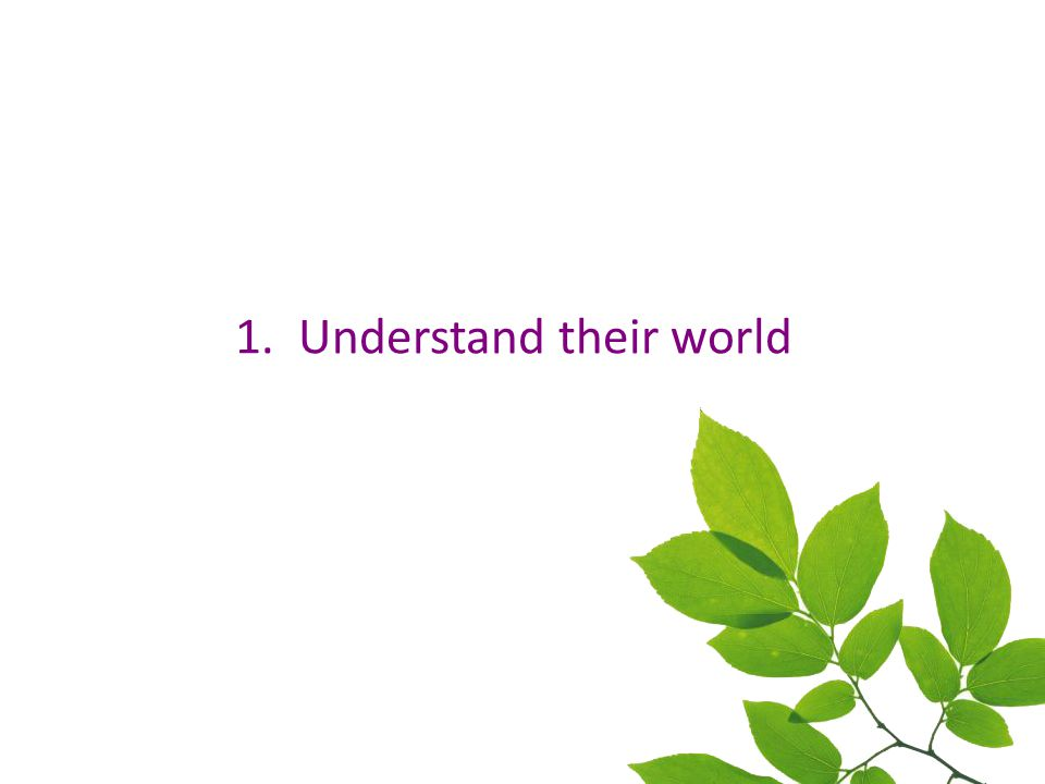 1. Understand their world