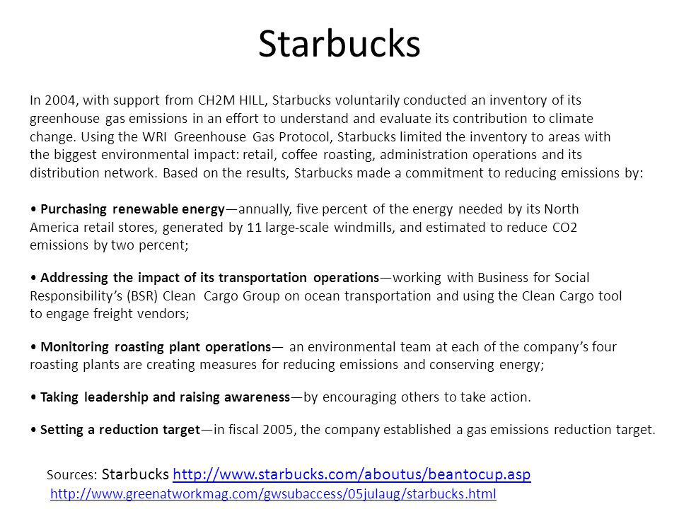 Starbucks In 2004, with support from CH2M HILL, Starbucks voluntarily conducted an inventory of its greenhouse gas emissions in an effort to understand and evaluate its contribution to climate change.