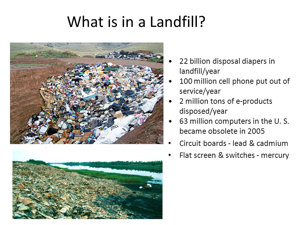 22 billion disposal diapers in landfill/year 100 million cell phone put out of service/year 2 million tons of e-products disposed/year 63 million computers in the U.