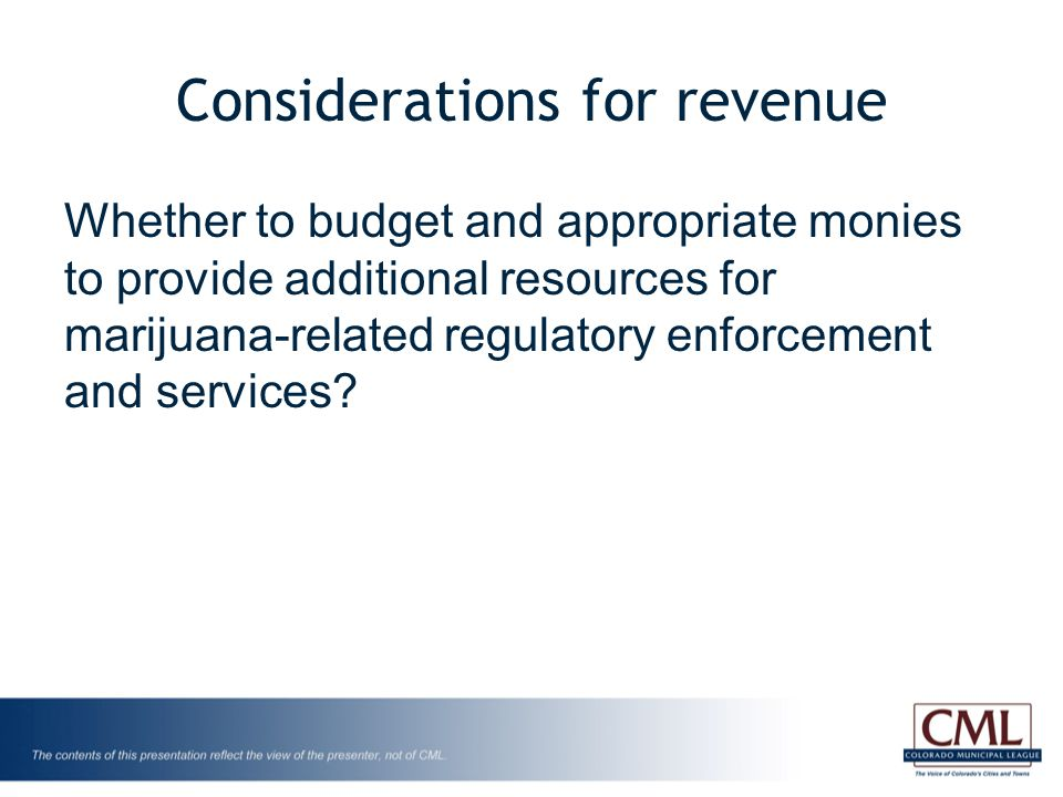 Considerations for revenue Whether to budget and appropriate monies to provide additional resources for marijuana-related regulatory enforcement and services