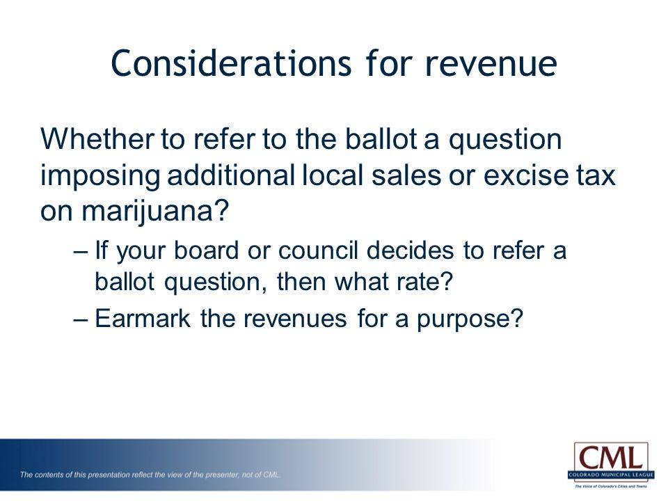 Considerations for revenue Whether to refer to the ballot a question imposing additional local sales or excise tax on marijuana.