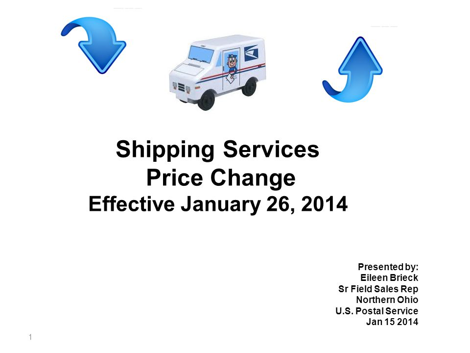 1 Shipping Services Price Change Effective January 26, 2014 Presented by: Eileen Brieck Sr Field Sales Rep Northern Ohio U.S.
