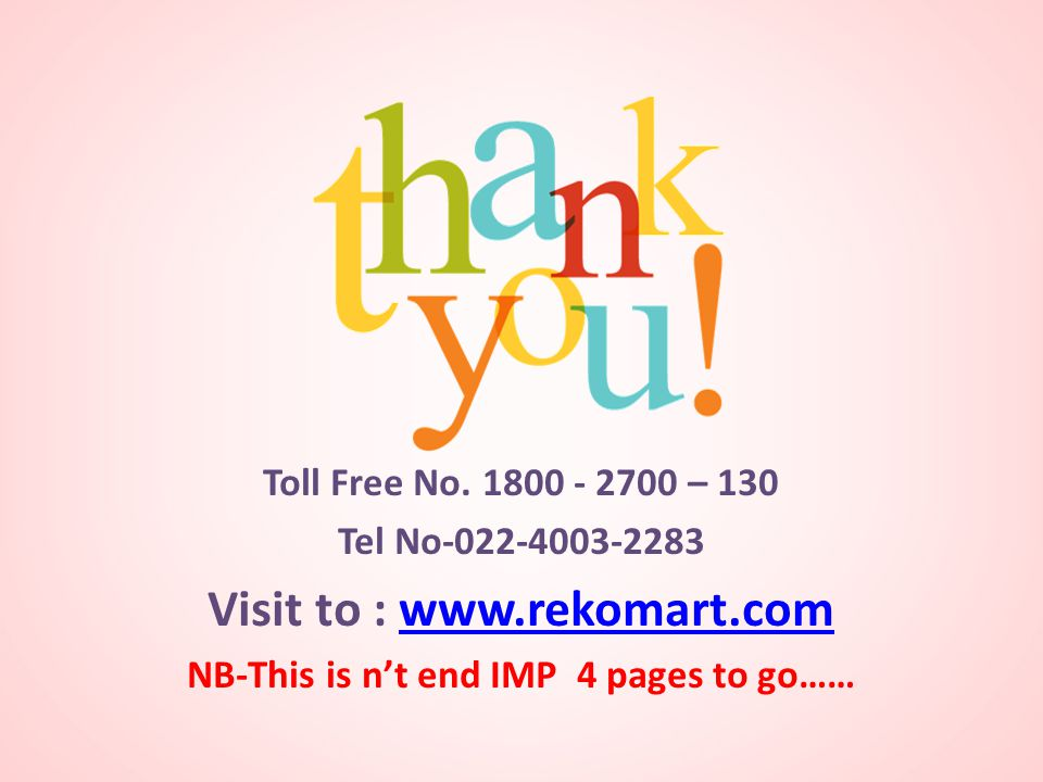 Toll Free No. 1800 - 2700 – 130 Tel No-022-4003-2283 Visit to : www.rekomart.comwww.rekomart.com NB-This is n't end IMP 4 pages to go……