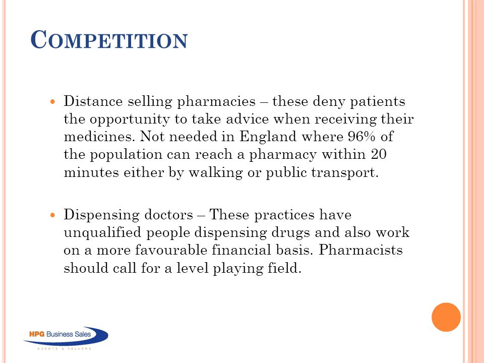 C OMPETITION Distance selling pharmacies – these deny patients the opportunity to take advice when receiving their medicines.