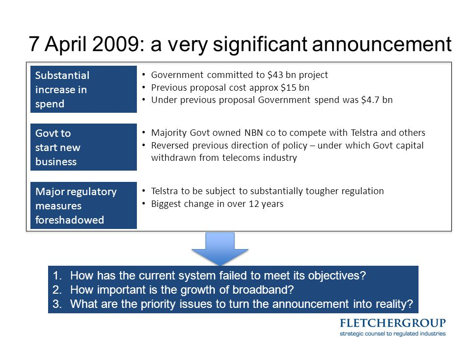 7 April 2009: a very significant announcement Substantial increase in spend Government committed to $43 bn project Previous proposal cost approx $15 b