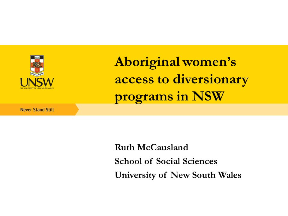 Aboriginal women's access to diversionary programs in NSW Ruth McCausland School of Social Sciences University of New South Wales