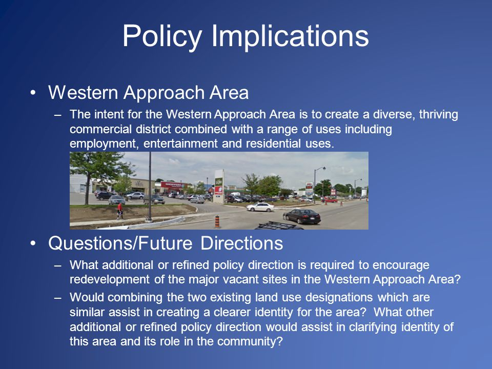 Policy Implications Western Approach Area –The intent for the Western Approach Area is to create a diverse, thriving commercial district combined with a range of uses including employment, entertainment and residential uses.