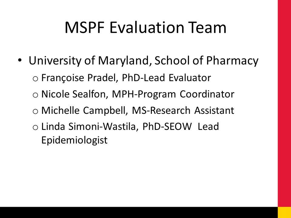 MSPF Evaluation Team University of Maryland, School of Pharmacy o Françoise Pradel, PhD-Lead Evaluator o Nicole Sealfon, MPH-Program Coordinator o Mic