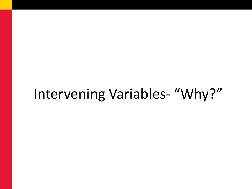 Intervening Variables- Why?