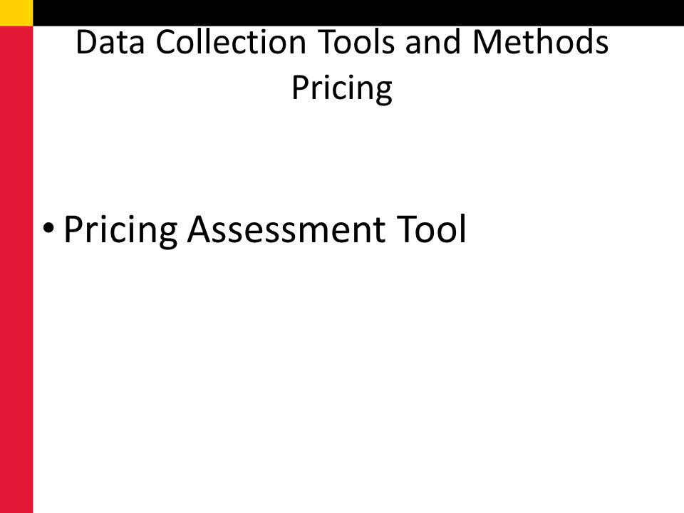 Data Collection Tools and Methods Pricing Pricing Assessment Tool