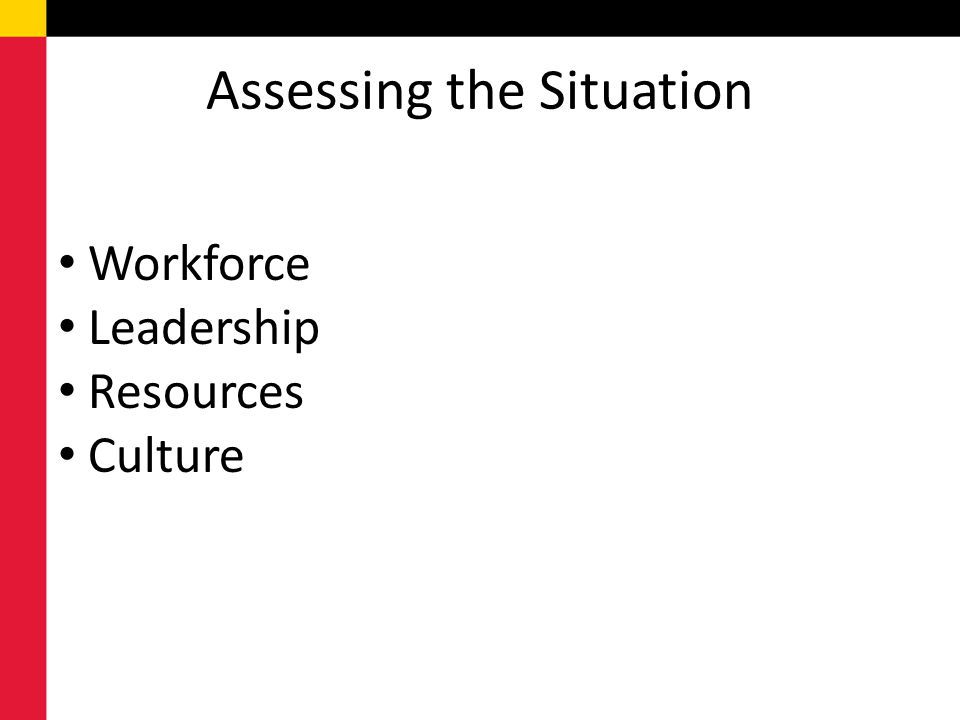 Assessing the Situation Workforce Leadership Resources Culture