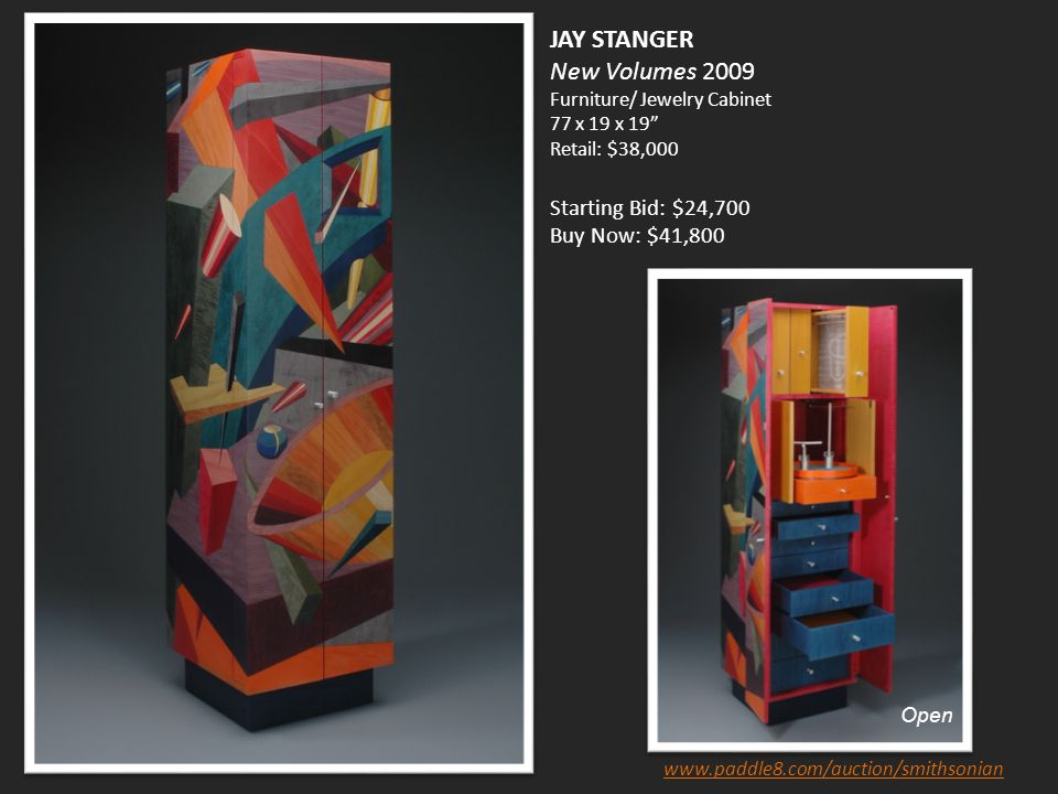 JAY STANGER New Volumes 2009 Furniture/ Jewelry Cabinet 77 x 19 x 19 Retail: $38,000 Starting Bid: $24,700 Buy Now: $41,800 Open www.paddle8.com/auction/smithsonian