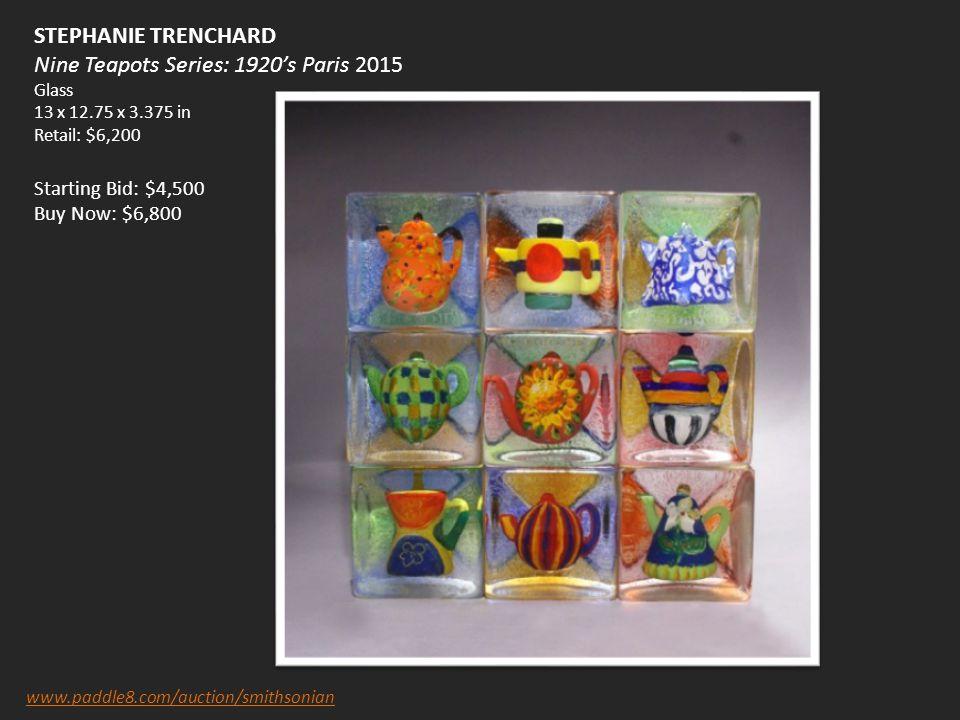 STEPHANIE TRENCHARD Nine Teapots Series: 1920's Paris 2015 Glass 13 x 12.75 x 3.375 in Retail: $6,200 Starting Bid: $4,500 Buy Now: $6,800 www.paddle8.com/auction/smithsonian
