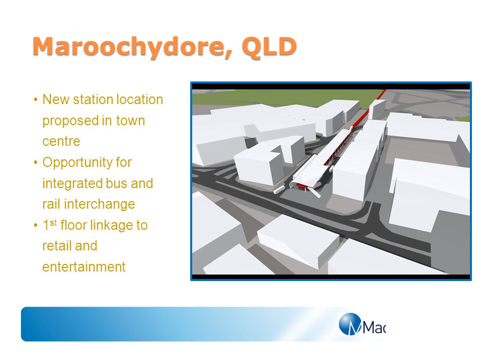 New station location proposed in town centre Opportunity for integrated bus and rail interchange 1 st floor linkage to retail and entertainment Maroochydore, QLD