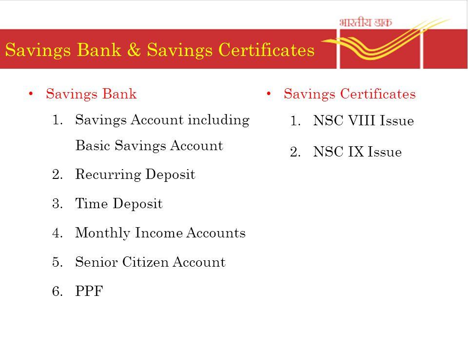 Savings Bank & Savings Certificates Savings Bank 1.Savings Account including Basic Savings Account 2.Recurring Deposit 3.Time Deposit 4.Monthly Income
