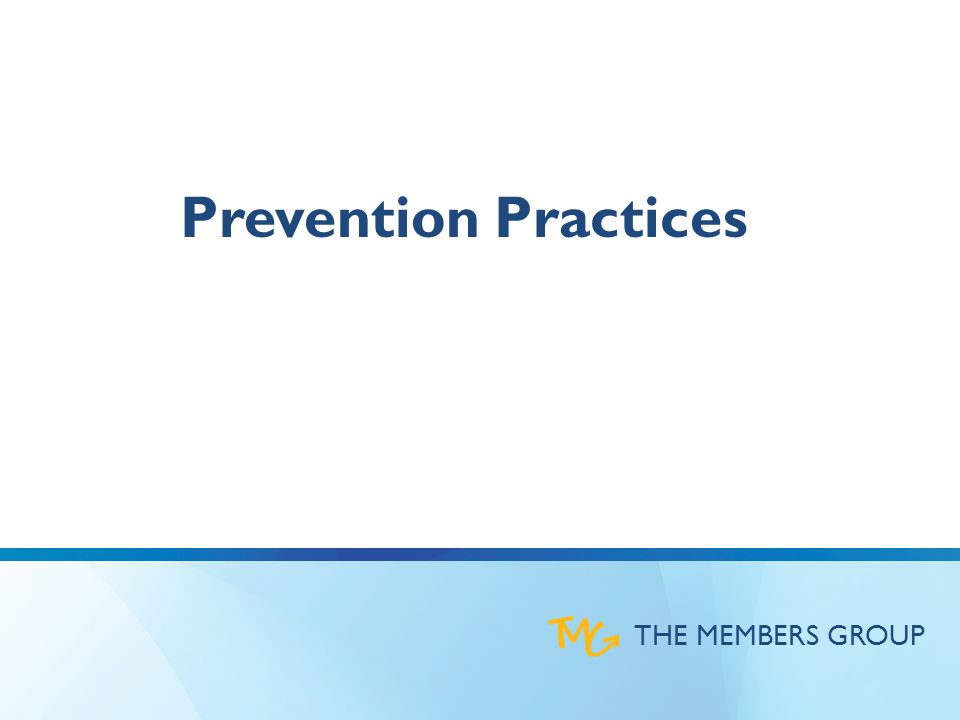 THE MEMBERS GROUP Prevention Practices