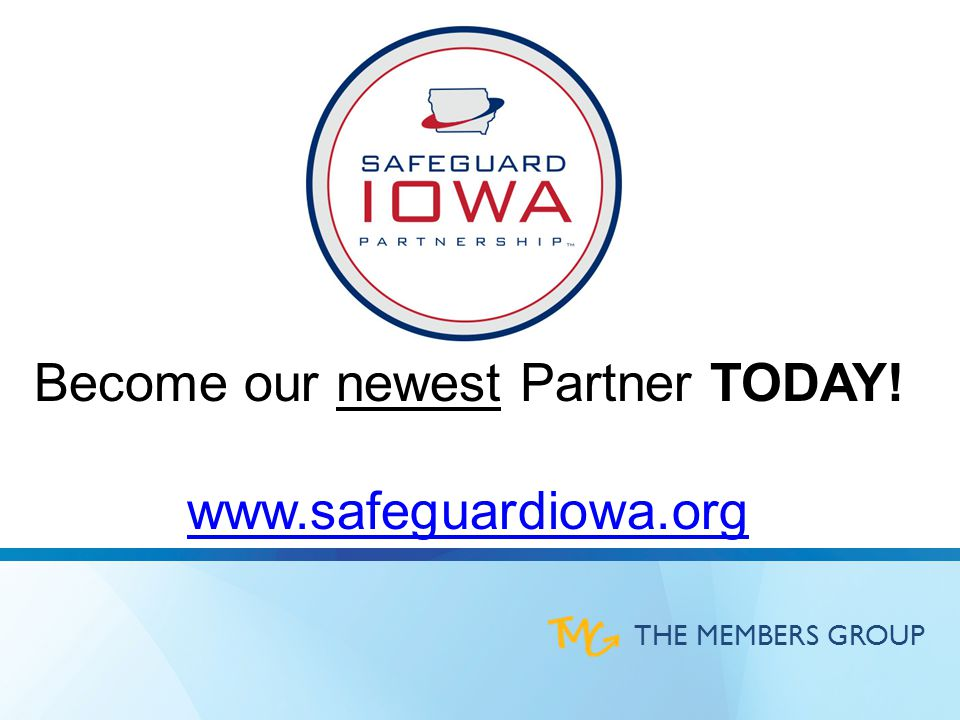THE MEMBERS GROUP Become our newest Partner TODAY! www.safeguardiowa.org