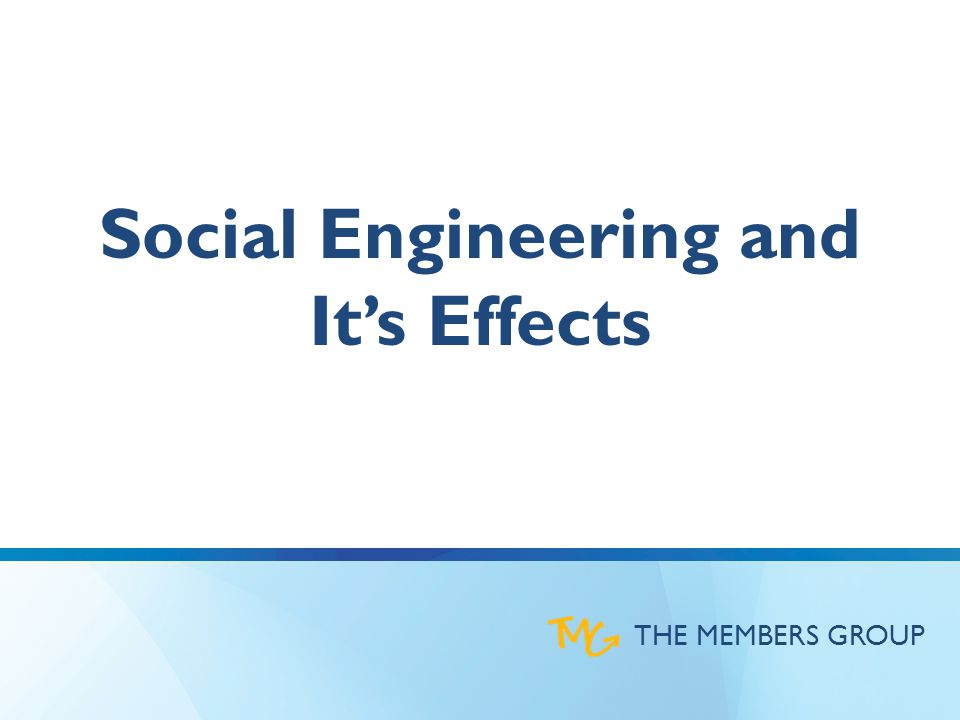 THE MEMBERS GROUP Social Engineering and It's Effects