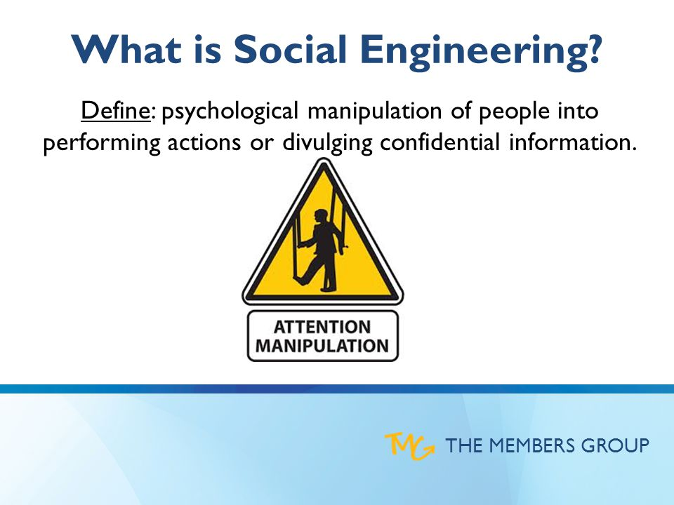 THE MEMBERS GROUP What is Social Engineering.