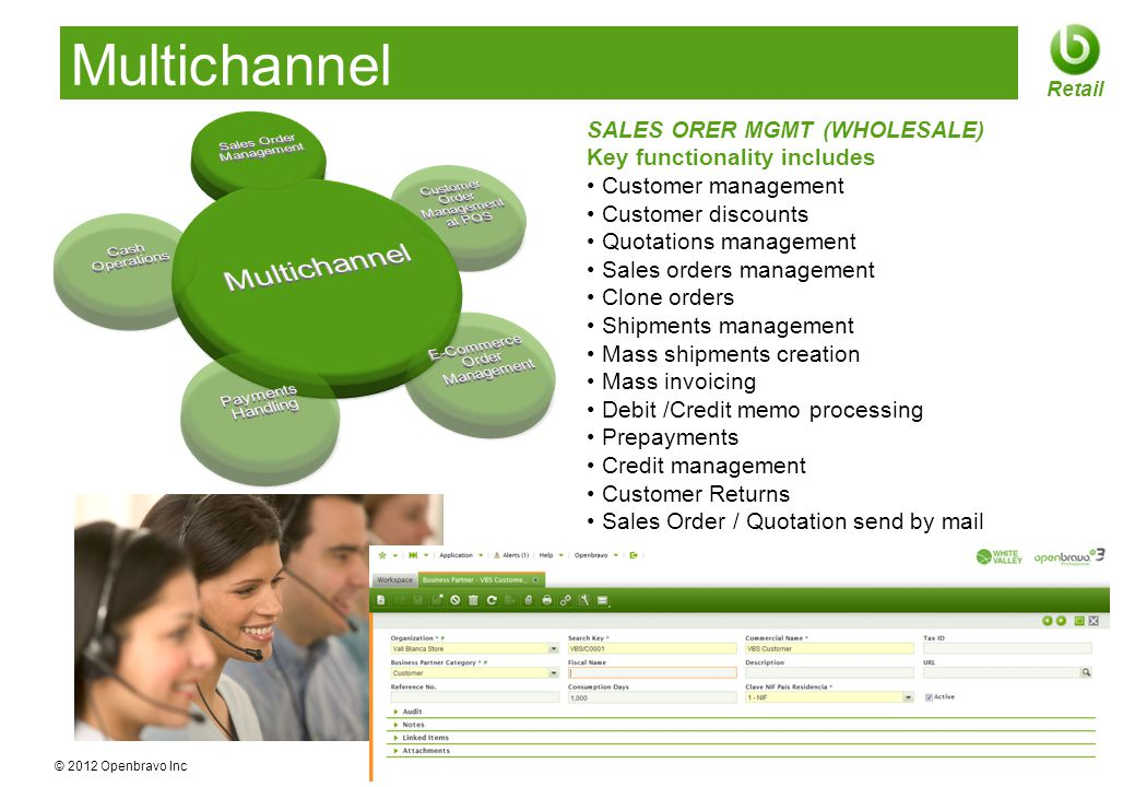 © 2012 Openbravo Inc Page 14 Retail Multichannel SALES ORER MGMT (WHOLESALE) Key functionality includes Customer management Customer discounts Quotati
