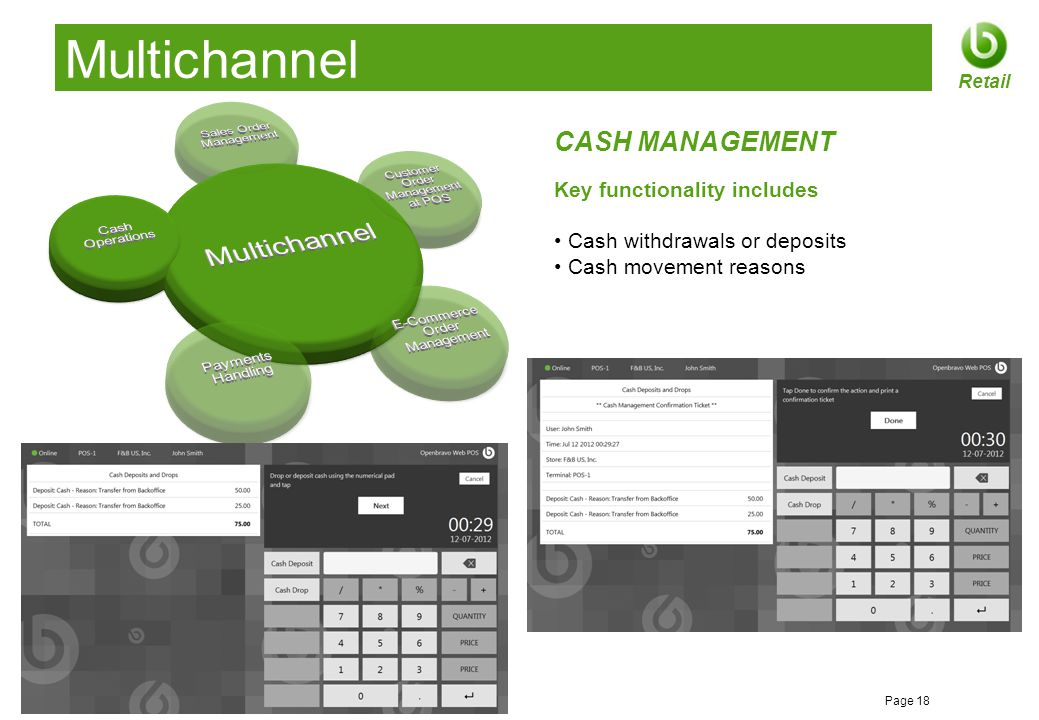 © 2012 Openbravo Inc Page 18 Retail Multichannel CASH MANAGEMENT Key functionality includes Cash withdrawals or deposits Cash movement reasons