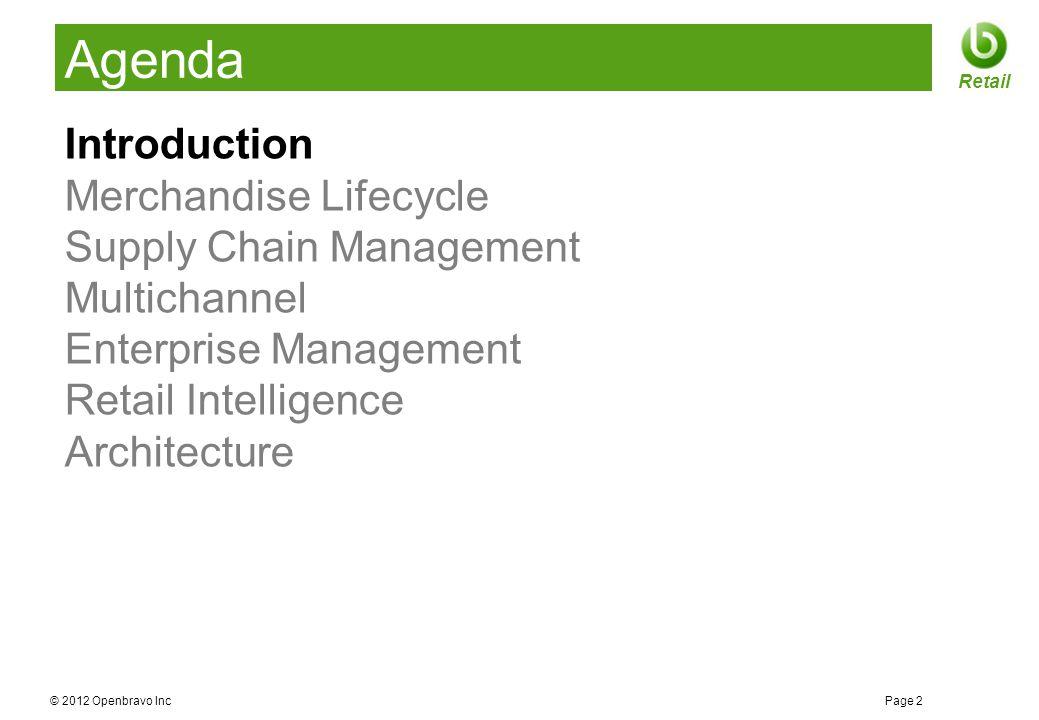 © 2012 Openbravo Inc Page 13 Retail Agenda Introduction Merchandise Lifecycle Supply Chain Management Multichannel Enterprise Management Retail Intelligence Architecture