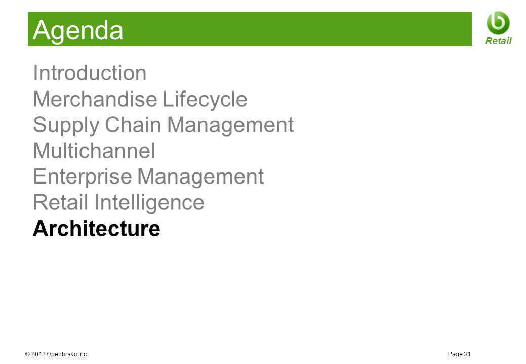 © 2012 Openbravo Inc Page 31 Retail Agenda Introduction Merchandise Lifecycle Supply Chain Management Multichannel Enterprise Management Retail Intell