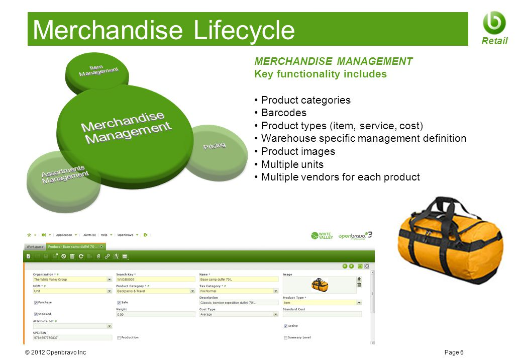 © 2012 Openbravo Inc Page 6 Retail Merchandise Lifecycle MERCHANDISE MANAGEMENT Key functionality includes Product categories Barcodes Product types (