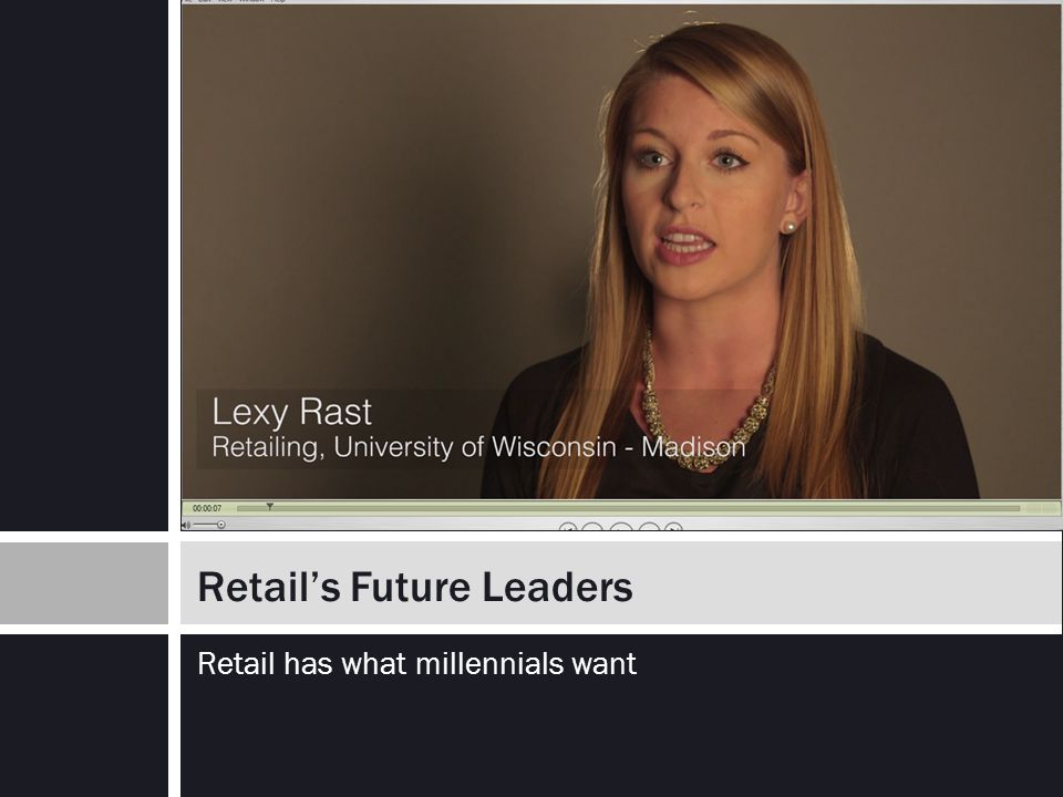 Retail has what millennials want Retail's Future Leaders