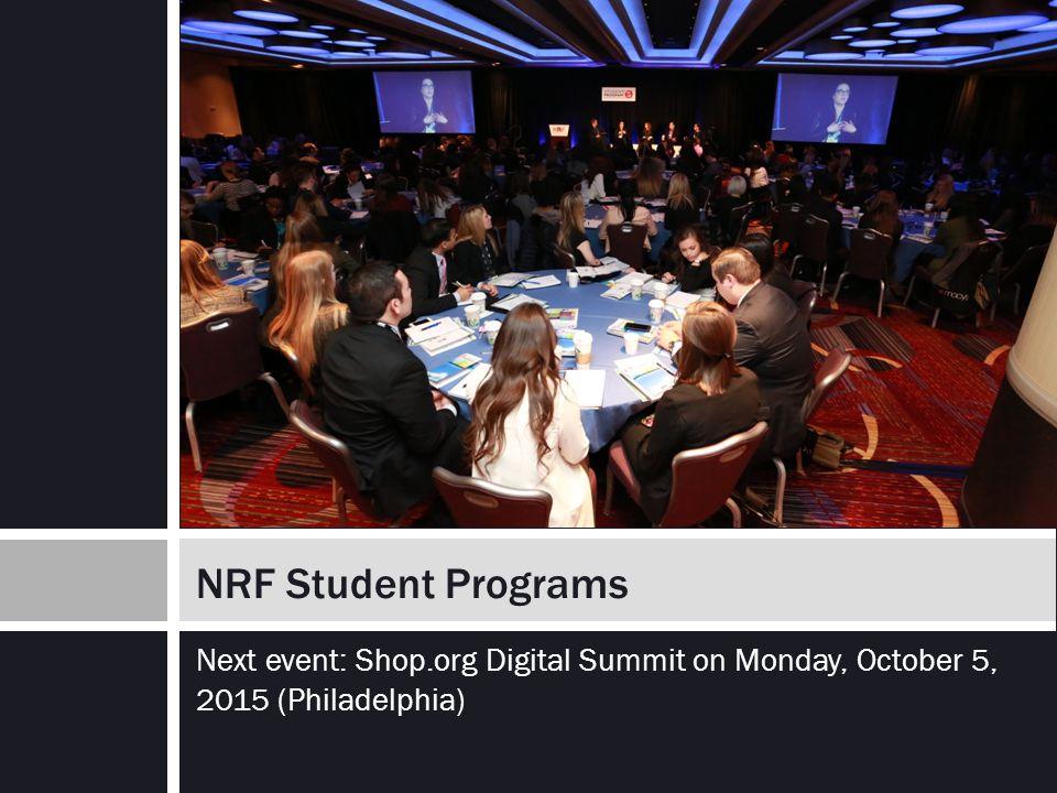 Next event: Shop.org Digital Summit on Monday, October 5, 2015 (Philadelphia) NRF Student Programs