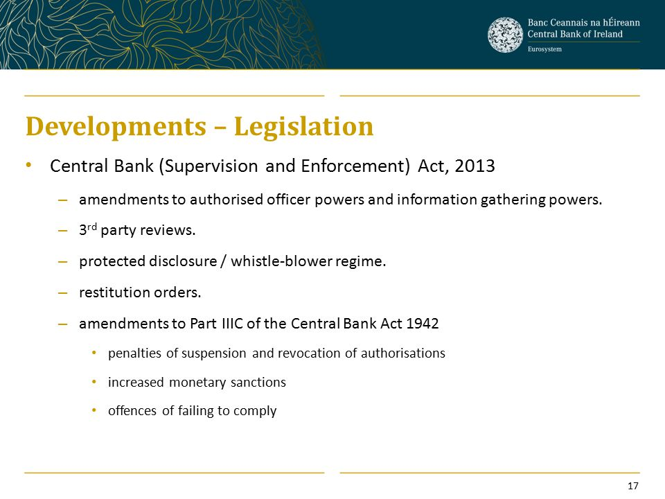 Developments – Legislation Central Bank (Supervision and Enforcement) Act, 2013 – amendments to authorised officer powers and information gathering powers.