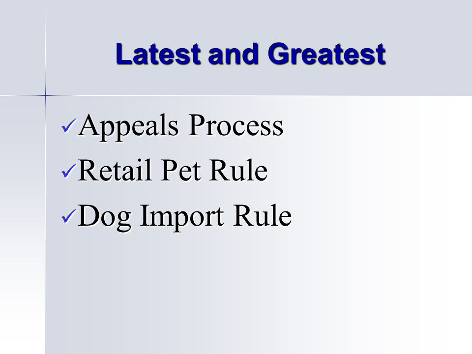 Latest and Greatest Appeals Process Appeals Process Retail Pet Rule Retail Pet Rule Dog Import Rule Dog Import Rule