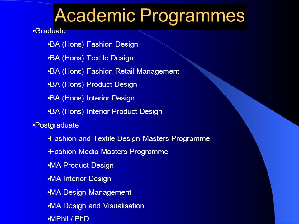 Academic Programmes Graduate BA (Hons) Fashion Design BA (Hons) Textile Design BA (Hons) Fashion Retail Management BA (Hons) Product Design BA (Hons)