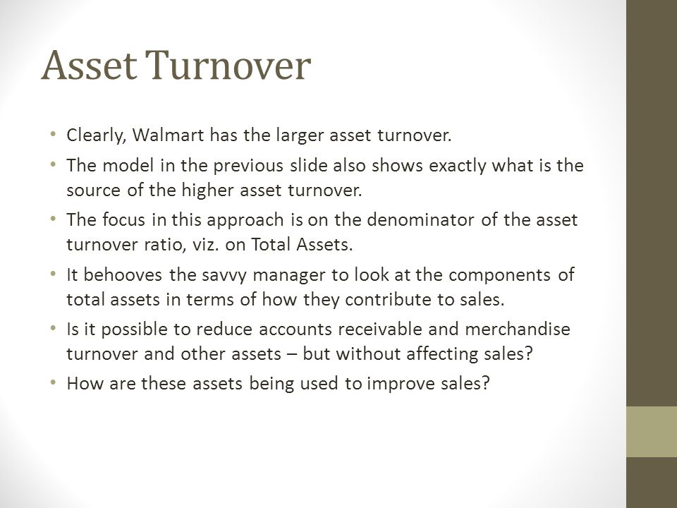 Asset Turnover Clearly, Walmart has the larger asset turnover.