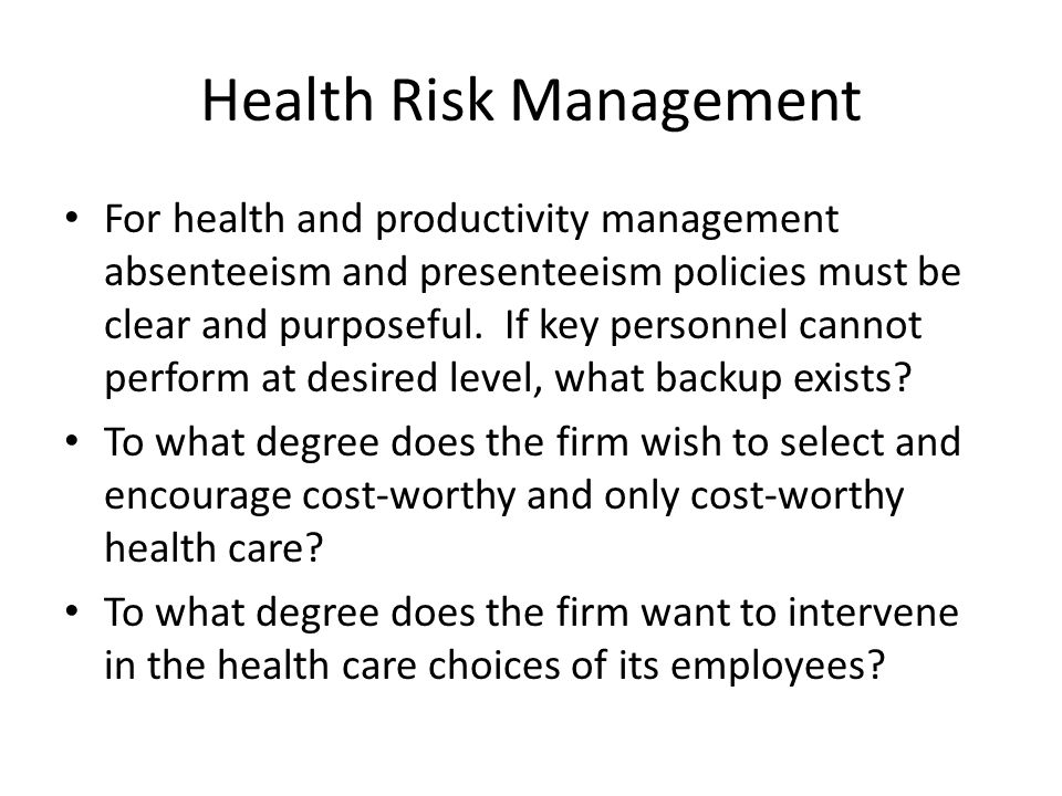 Health Risk Management For health and productivity management absenteeism and presenteeism policies must be clear and purposeful.